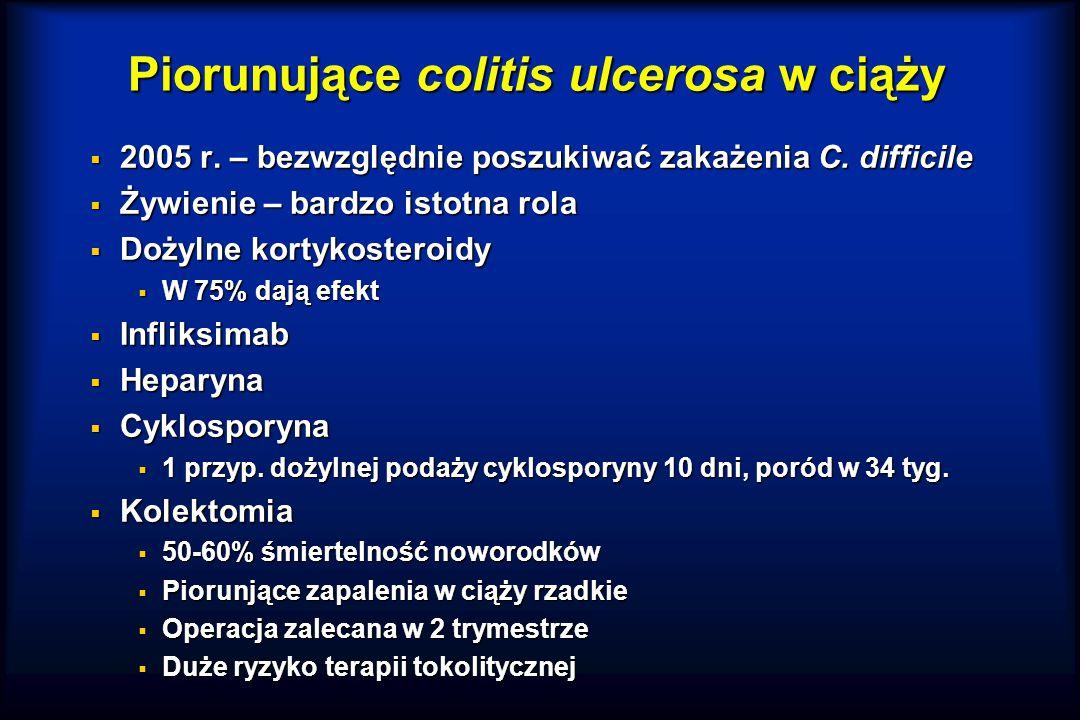 Piorunujące colitis ulcerosa w ciąży  2005 r.– bezwzględnie poszukiwać zakażenia C.