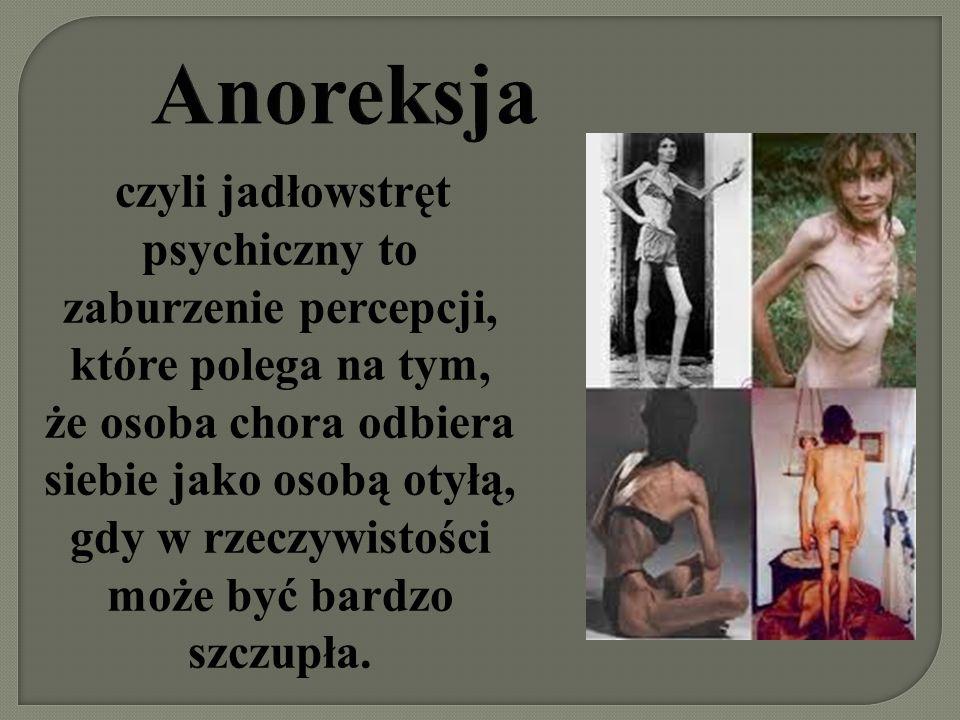 Anoreksja czyli jadłowstręt psychiczny to zaburzenie percepcji, które polega na tym, że osoba chora odbiera siebie jako osobą otyłą, gdy w rzeczywisto