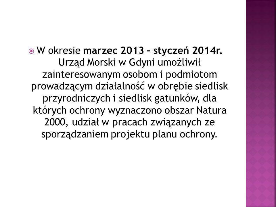  W okresie marzec 2013 – styczeń 2014r. Urząd Morski w Gdyni umożliwił zainteresowanym osobom i podmiotom prowadzącym działalność w obrębie siedlisk