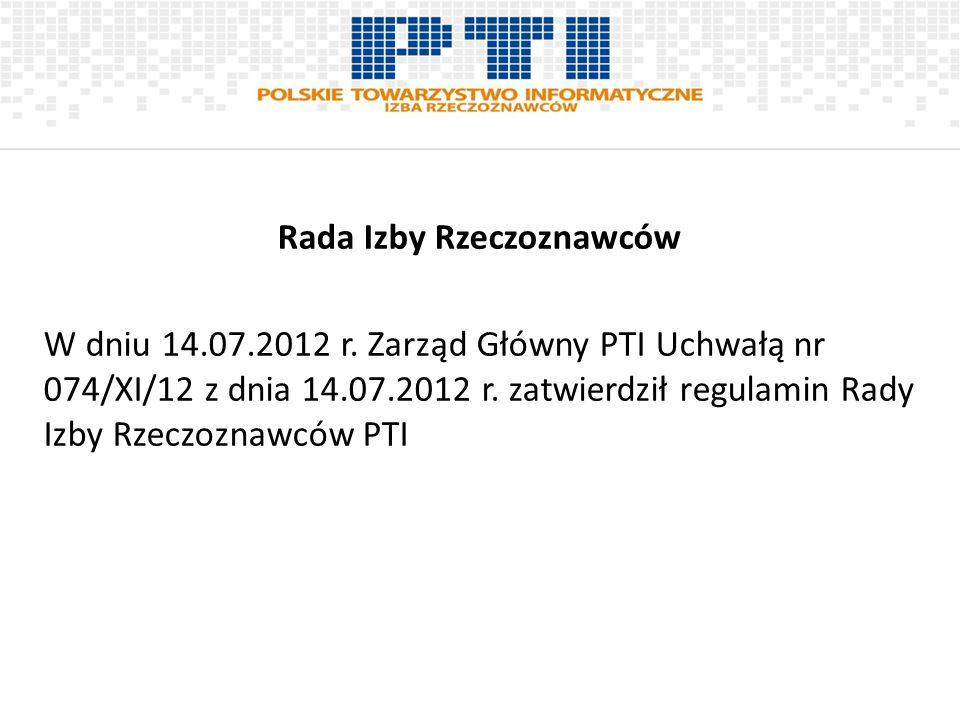 Rada Izby Rzeczoznawców W dniu 14.07.2012 r. Zarząd Główny PTI Uchwałą nr 074/XI/12 z dnia 14.07.2012 r. zatwierdził regulamin Rady Izby Rzeczoznawców