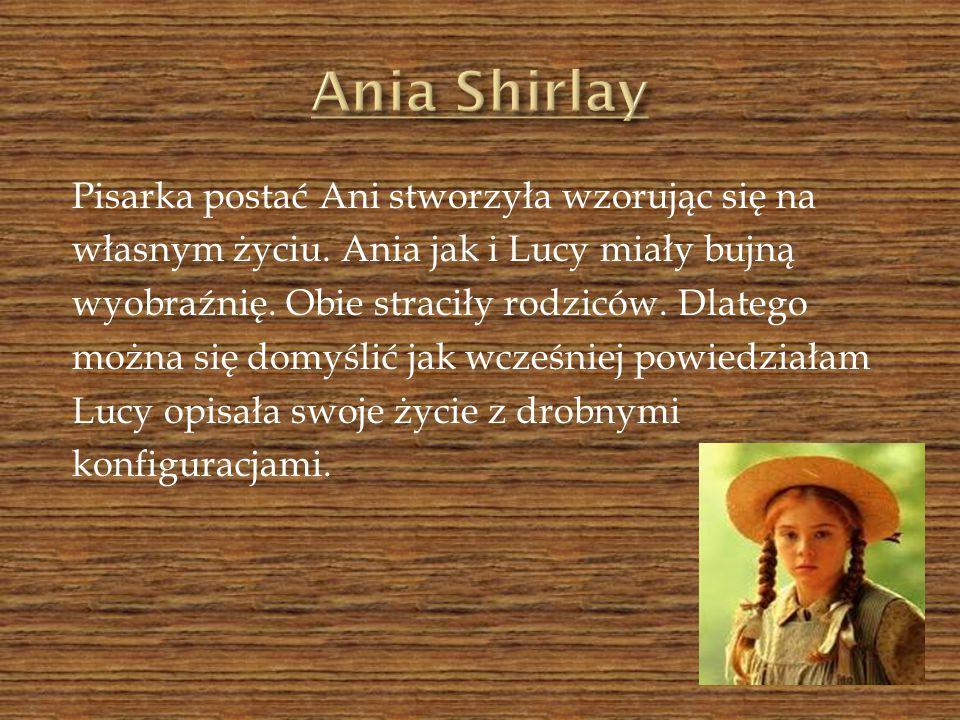 Pisarka postać Ani stworzyła wzorując się na własnym życiu. Ania jak i Lucy miały bujną wyobraźnię. Obie straciły rodziców. Dlatego można się domyślić