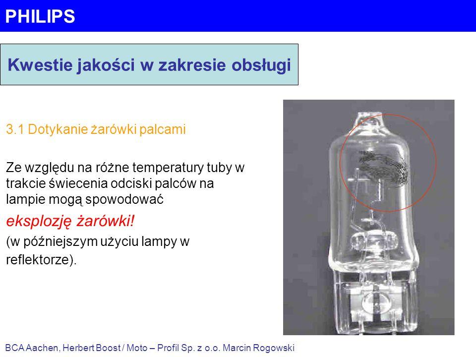 PHILIPS 3.1 Dotykanie żarówki palcami Ze względu na różne temperatury tuby w trakcie świecenia odciski palców na lampie mogą spowodować eksplozję żaró