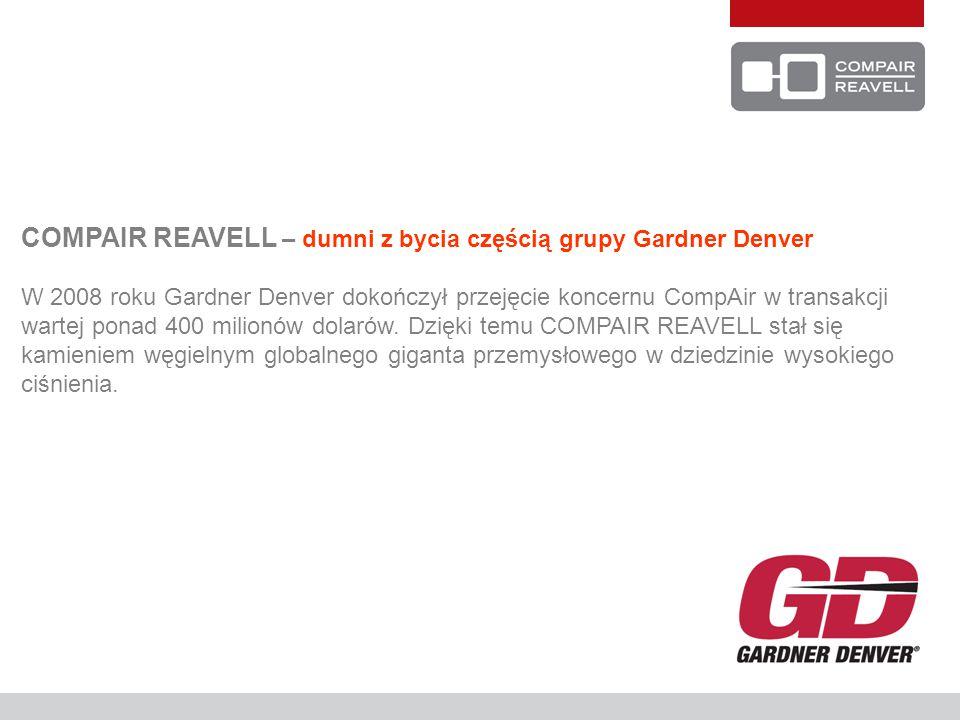 COMPAIR REAVELL – dumni z bycia częścią grupy Gardner Denver W 2008 roku Gardner Denver dokończył przejęcie koncernu CompAir w transakcji wartej ponad