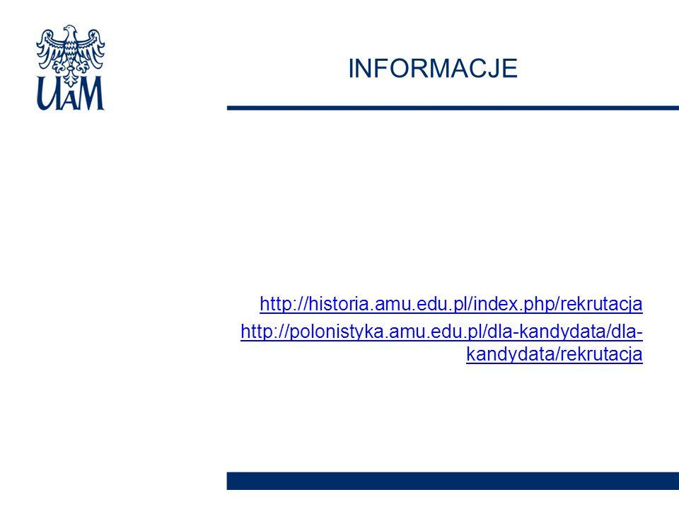 http://historia.amu.edu.pl/index.php/rekrutacja http://polonistyka.amu.edu.pl/dla-kandydata/dla- kandydata/rekrutacja INFORMACJE