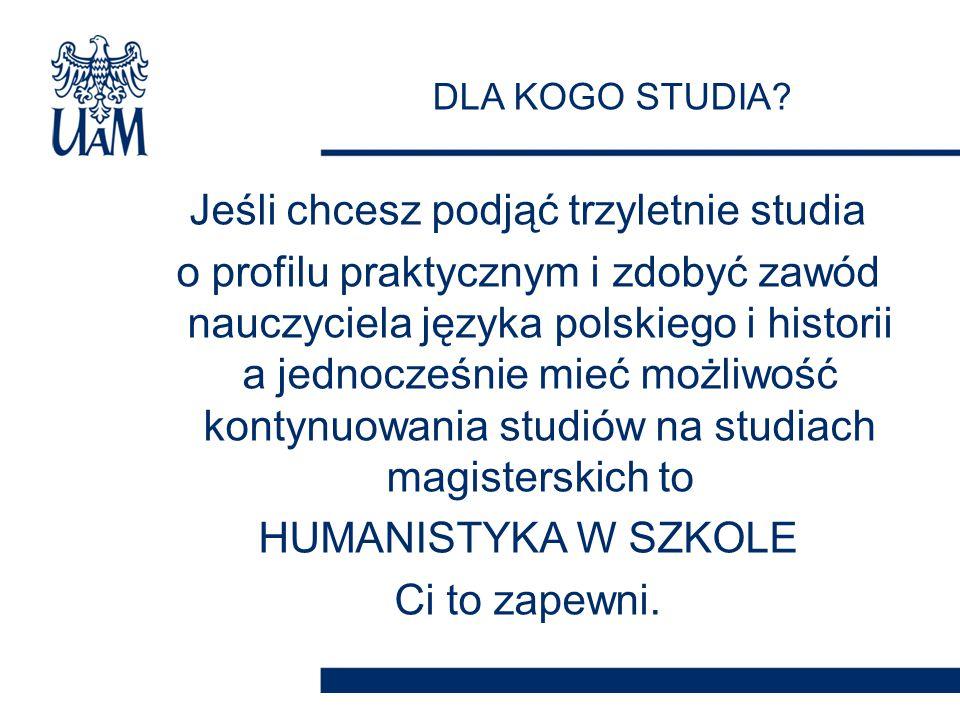 Jeśli chcesz podjąć trzyletnie studia o profilu praktycznym i zdobyć zawód nauczyciela języka polskiego i historii a jednocześnie mieć możliwość kontynuowania studiów na studiach magisterskich to HUMANISTYKA W SZKOLE Ci to zapewni.