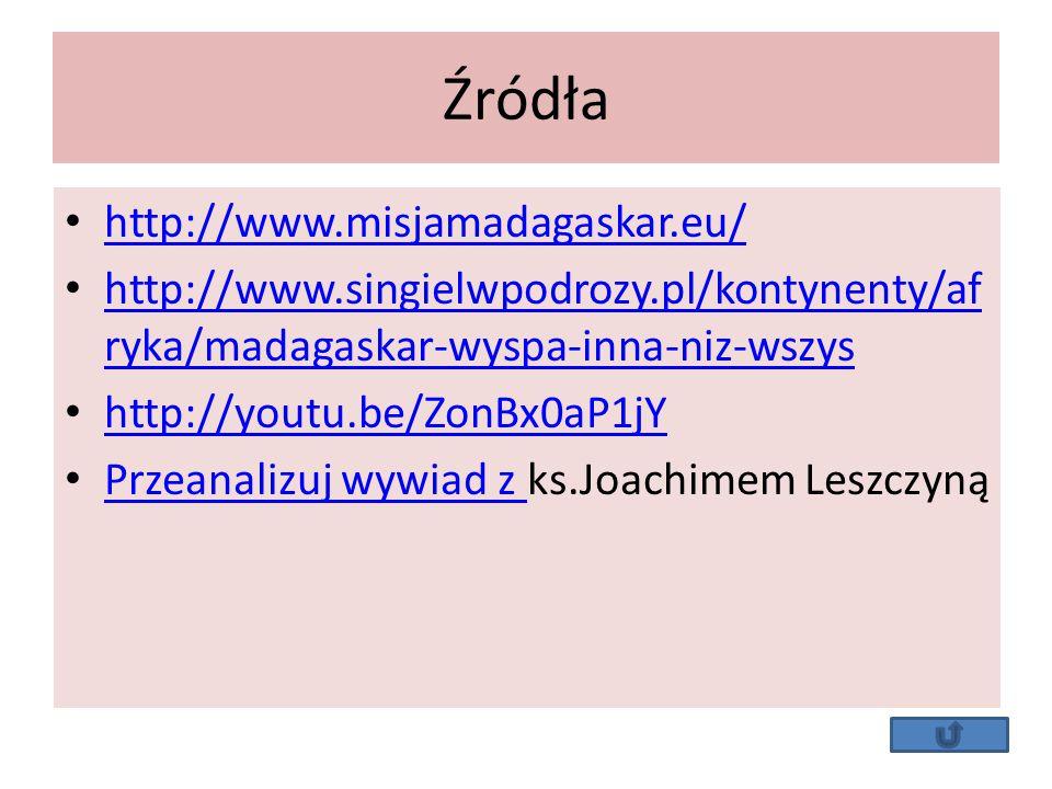 Źródła http://www.misjamadagaskar.eu/ http://www.singielwpodrozy.pl/kontynenty/af ryka/madagaskar-wyspa-inna-niz-wszys http://www.singielwpodrozy.pl/kontynenty/af ryka/madagaskar-wyspa-inna-niz-wszys http://youtu.be/ZonBx0aP1jY Przeanalizuj wywiad z ks.Joachimem Leszczyną Przeanalizuj wywiad z