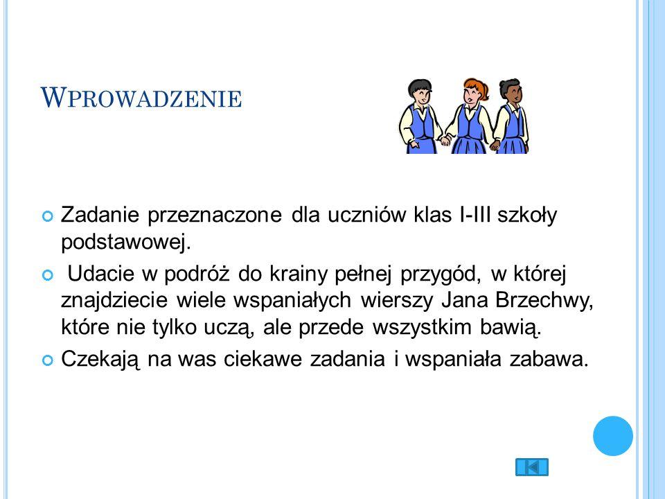Z ADANIA Waszym zadaniem będzie ciekawe zaprezentowanie wybranego przez grupę wiersza Jana Brzechwy W tym celu podzielicie się losowo na trzy 4- osobowe zespoły.