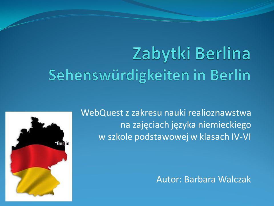 WebQuest z zakresu nauki realioznawstwa na zajęciach języka niemieckiego w szkole podstawowej w klasach IV-VI Autor: Barbara Walczak