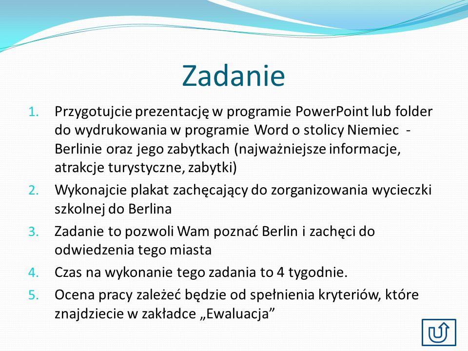 Zadanie 1. Przygotujcie prezentację w programie PowerPoint lub folder do wydrukowania w programie Word o stolicy Niemiec - Berlinie oraz jego zabytkac