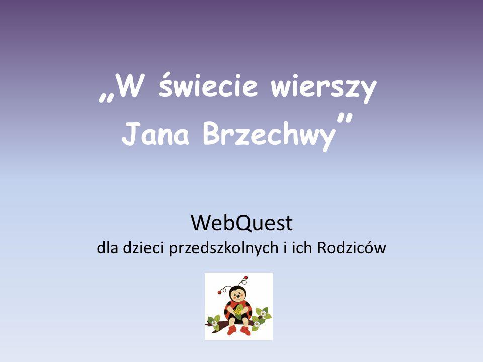 """"""" W świecie wierszy Jana Brzechwy """" WebQuest dla dzieci przedszkolnych i ich Rodziców"""
