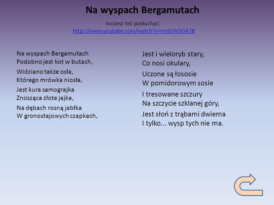 Na wyspach Bergamutach możesz też posłuchać: http://www.youtube.com/watch?v=noSEYnSG478http://www.youtube.com/watch?v=noSEYnSG478 Na wyspach Bergamuta