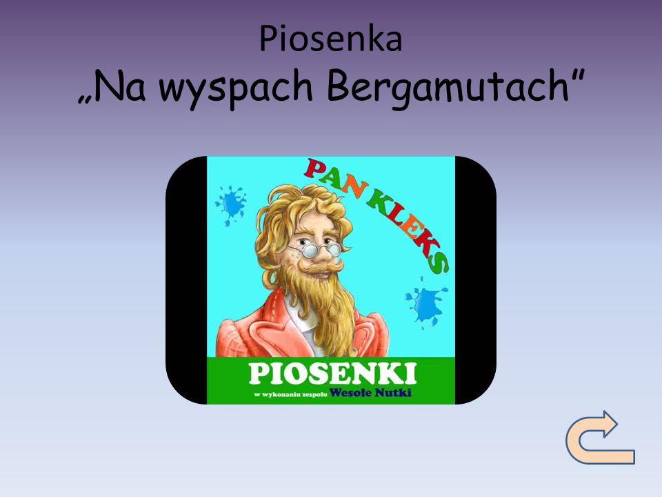 "Piosenka ""Na wyspach Bergamutach"""