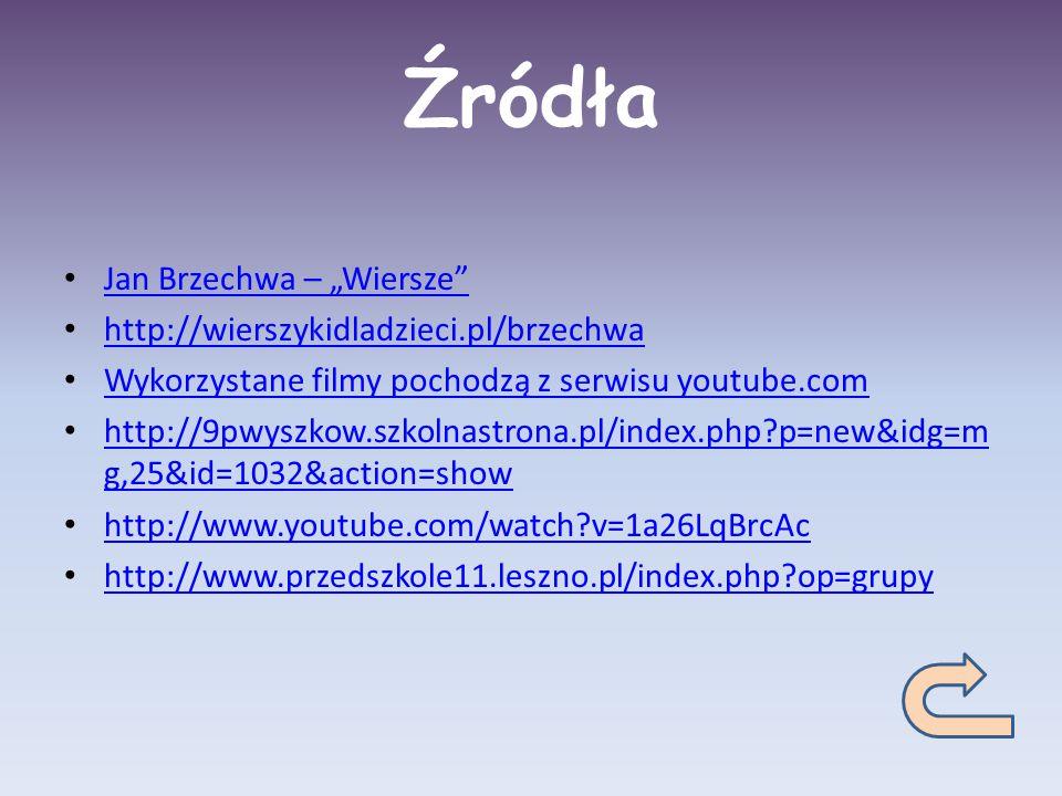 """Źródła Jan Brzechwa – """"Wiersze"""" http://wierszykidladzieci.pl/brzechwa Wykorzystane filmy pochodzą z serwisu youtube.com http://9pwyszkow.szkolnastrona"""
