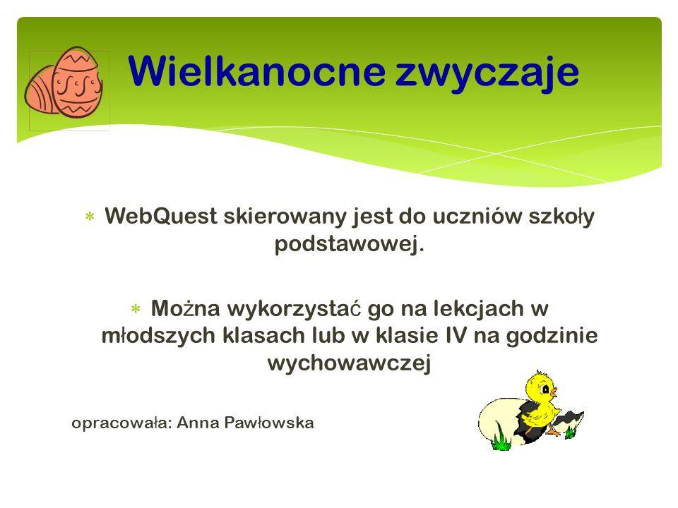  WebQuest skierowany jest do uczniów szko ł y podstawowej.