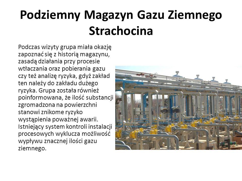 Podziemny Magazyn Gazu Ziemnego Strachocina Podczas wizyty grupa miała okazję zapoznać się z historią magazynu, zasadą działania przy procesie wtłacza