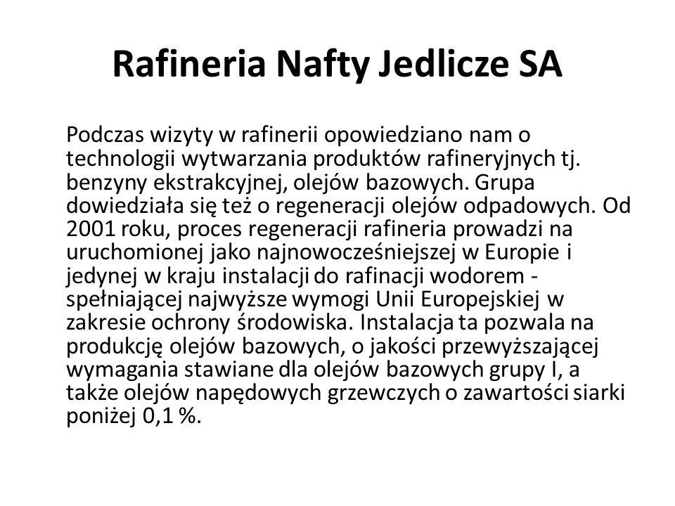 Rafineria Nafty Jedlicze SA Podczas wizyty w rafinerii opowiedziano nam o technologii wytwarzania produktów rafineryjnych tj. benzyny ekstrakcyjnej, o