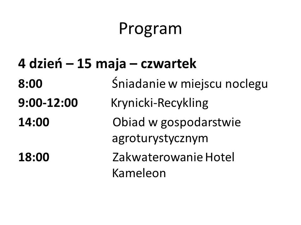 Program 4 dzień – 15 maja – czwartek 8:00 Śniadanie w miejscu noclegu 9:00-12:00 Krynicki-Recykling 14:00 Obiad w gospodarstwie agroturystycznym 18:00