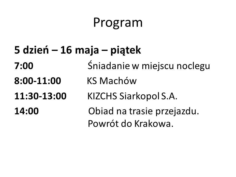 Program 5 dzień – 16 maja – piątek 7:00 Śniadanie w miejscu noclegu 8:00-11:00 KS Machów 11:30-13:00 KIZCHS Siarkopol S.A. 14:00 Obiad na trasie przej