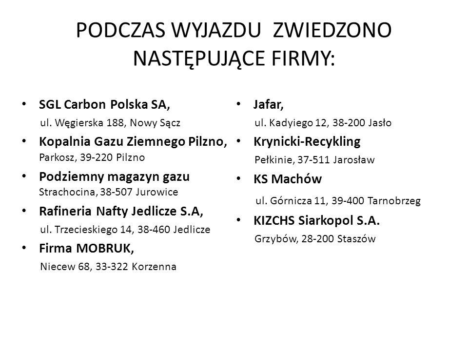 PODCZAS WYJAZDU ZWIEDZONO NASTĘPUJĄCE FIRMY: SGL Carbon Polska SA, ul. Węgierska 188, Nowy Sącz Kopalnia Gazu Ziemnego Pilzno, Parkosz, 39-220 Pilzno