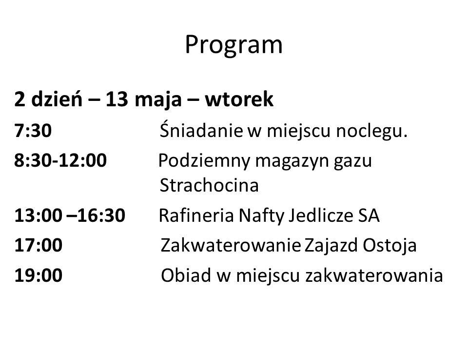 Program 2 dzień – 13 maja – wtorek 7:30 Śniadanie w miejscu noclegu. 8:30-12:00 Podziemny magazyn gazu Strachocina 13:00 –16:30 Rafineria Nafty Jedlic
