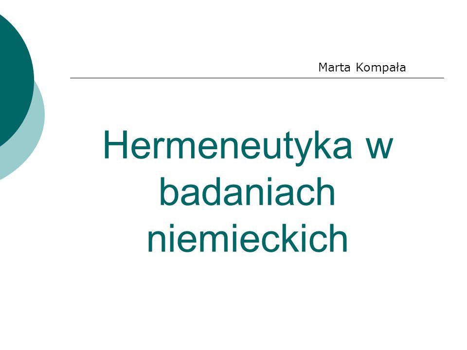 Hermeneutyka w badaniach niemieckich Marta Kompała