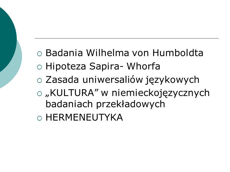 Badania Wilhelma von Humboldta  Związki między językiem, kulturą i językiem oraz wzorcami zachowań  Język: zjawisko dynamiczne, działanie (enérgeia), środek wyrażający kulturę, środek wyrażający indywidualnego użytkownika