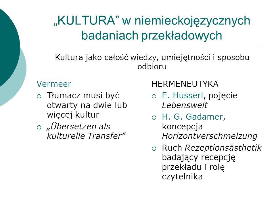"""""""KULTURA"""" w niemieckojęzycznych badaniach przekładowych Vermeer  Tłumacz musi być otwarty na dwie lub więcej kultur  """"Übersetzen als kulturelle Tran"""