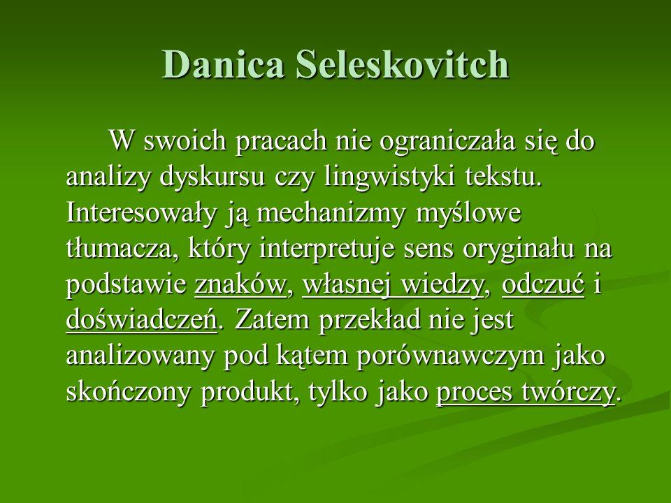 Danica Seleskovitch W swoich pracach nie ograniczała się do analizy dyskursu czy lingwistyki tekstu. Interesowały ją mechanizmy myślowe tłumacza, któr