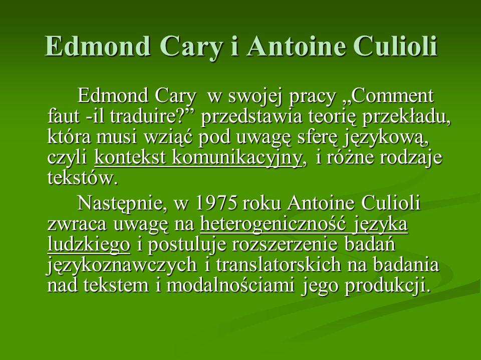 """Edmond Cary i Antoine Culioli Edmond Cary w swojej pracy """"Comment faut -il traduire?"""" przedstawia teorię przekładu, która musi wziąć pod uwagę sferę j"""