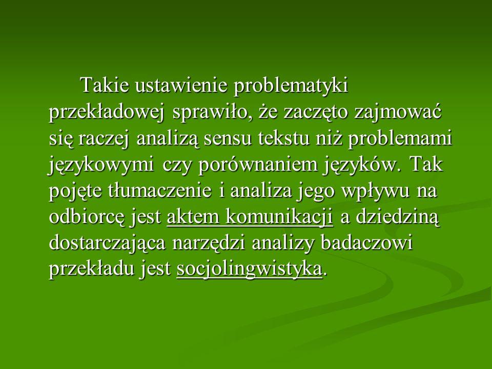 Takie ustawienie problematyki przekładowej sprawiło, że zaczęto zajmować się raczej analizą sensu tekstu niż problemami językowymi czy porównaniem jęz