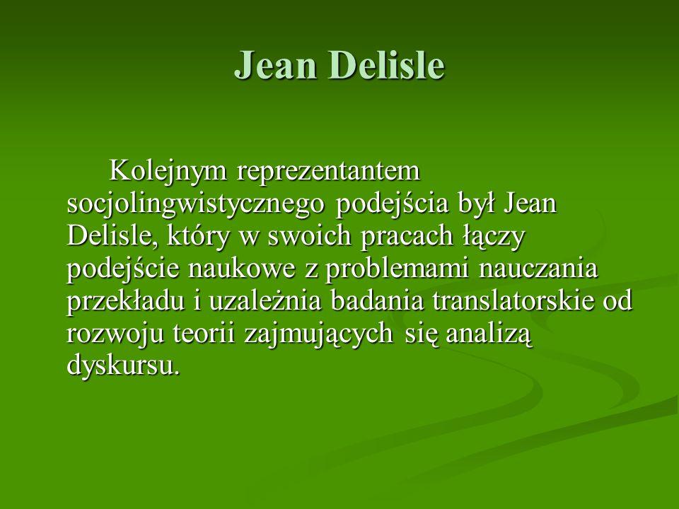 Jean Delisle Kolejnym reprezentantem socjolingwistycznego podejścia był Jean Delisle, który w swoich pracach łączy podejście naukowe z problemami nauc