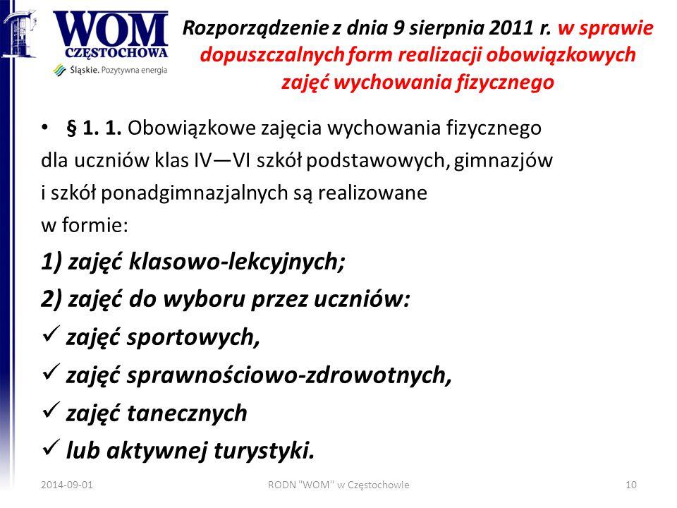 Rozporządzenie z dnia 9 sierpnia 2011 r. w sprawie dopuszczalnych form realizacji obowiązkowych zajęć wychowania fizycznego § 1. 1. Obowiązkowe zajęci