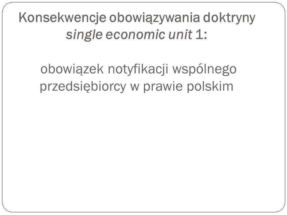 """Konsekwencje obowiązywania doktryny single economic unit 1: Wyja ś nienia UOKiK w sprawie koncentracji: obowi ą zek notyfikacji: ka ż dego """"nowego wspólnego """"przedsi ę biorcy z art."""