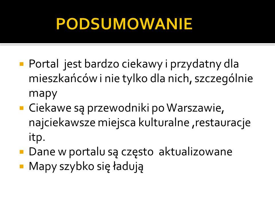  Portal jest bardzo ciekawy i przydatny dla mieszkańców i nie tylko dla nich, szczególnie mapy  Ciekawe są przewodniki po Warszawie, najciekawsze miejsca kulturalne,restauracje itp.