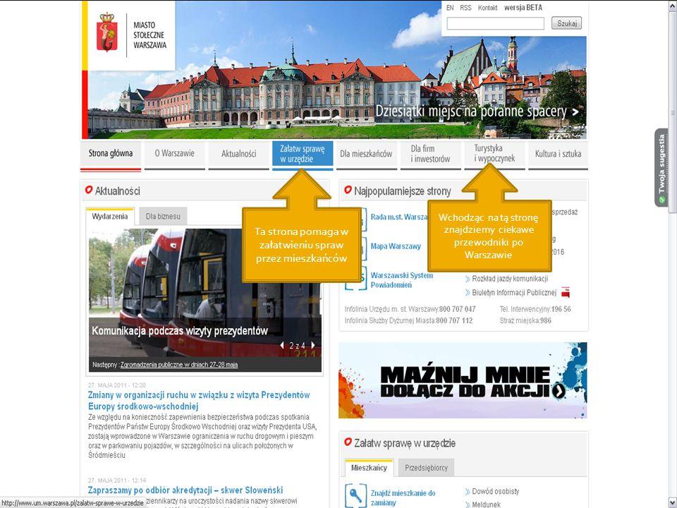 Wchodząc na tą stronę znajdziemy ciekawe przewodniki po Warszawie Ta strona pomaga w załatwieniu spraw przez mieszkańców