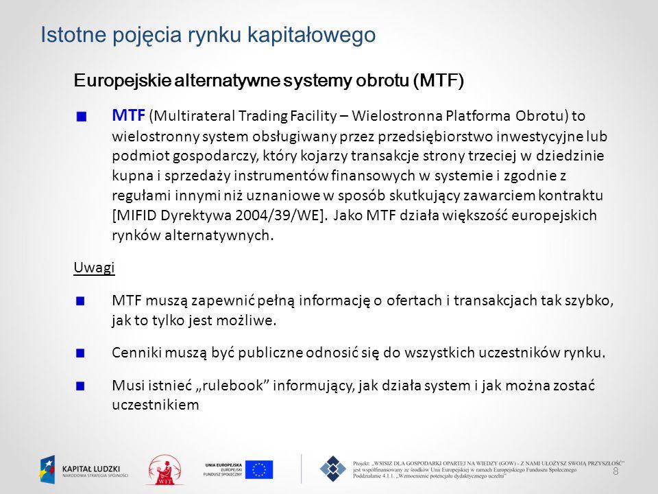 8 Istotne pojęcia rynku kapitałowego Europejskie alternatywne systemy obrotu (MTF) MTF (Multirateral Trading Facility – Wielostronna Platforma Obrotu)