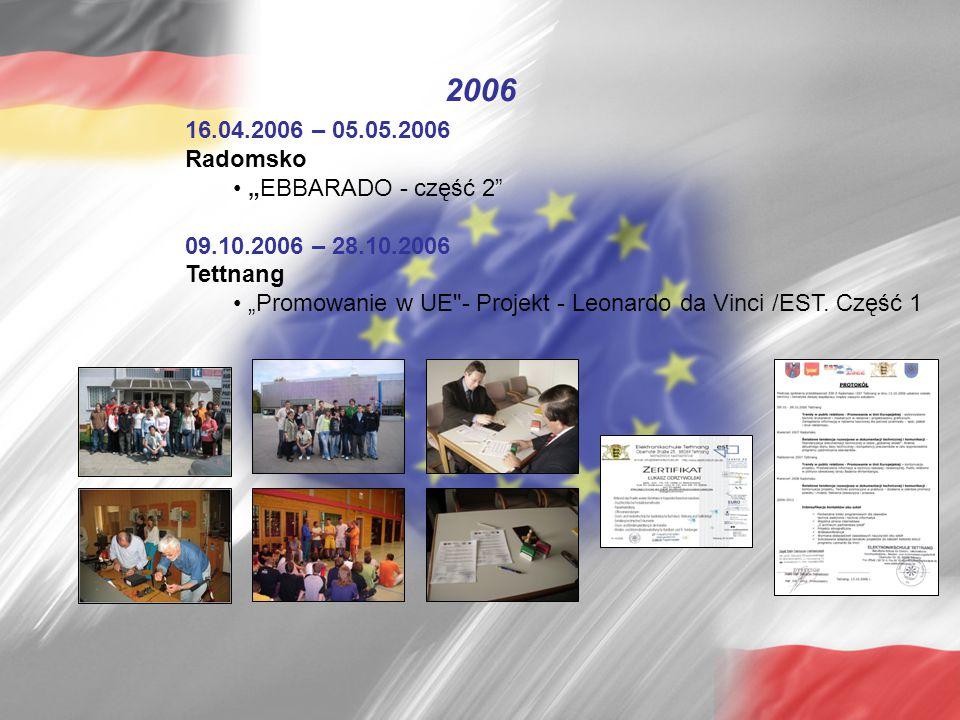"""16.04.2006 – 05.05.2006 Radomsko """"EBBARADO - część 2"""" 09.10.2006 – 28.10.2006 Tettnang """"Promowanie w UE"""