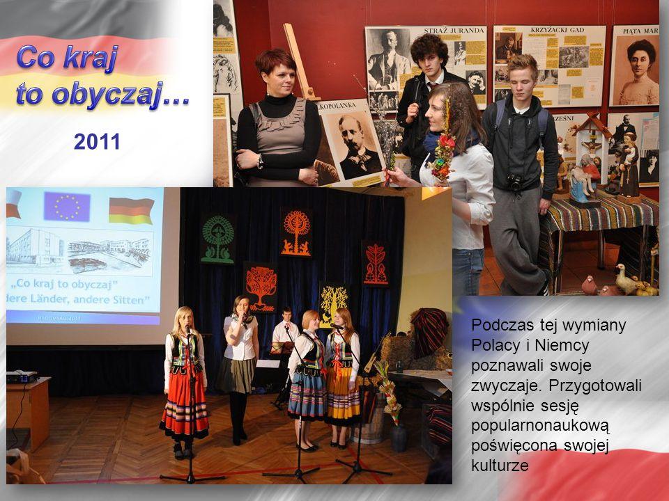 2011 Podczas tej wymiany Polacy i Niemcy poznawali swoje zwyczaje. Przygotowali wspólnie sesję popularnonaukową poświęcona swojej kulturze