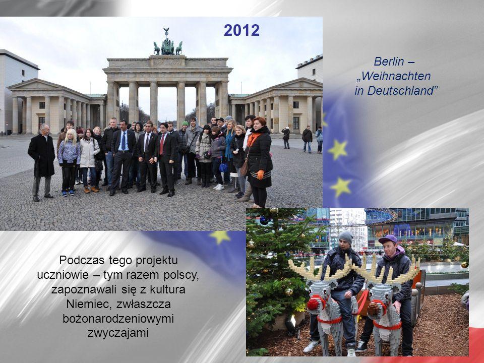 """Berlin – """"Weihnachten in Deutschland"""" 2012 Podczas tego projektu uczniowie – tym razem polscy, zapoznawali się z kultura Niemiec, zwłaszcza bożonarodz"""