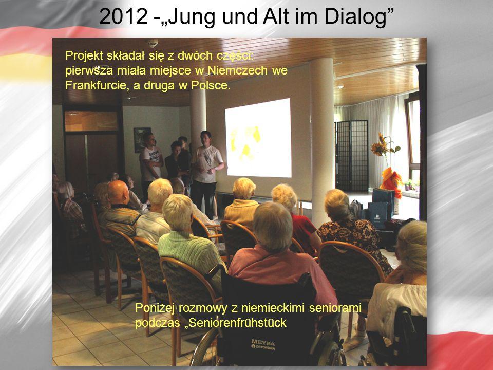 """Projekt składał się z dwóch części: pierwsza miała miejsce w Niemczech we Frankfurcie, a druga w Polsce. 2012 -""""Jung und Alt im Dialog"""" Poniżej rozmow"""