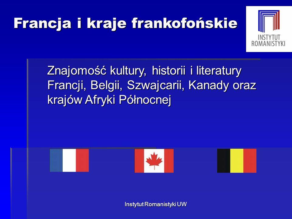 Francja i kraje frankofońskie Francja i kraje frankofońskie Znajomość kultury, historii i literatury Francji, Belgii, Szwajcarii, Kanady oraz krajów A