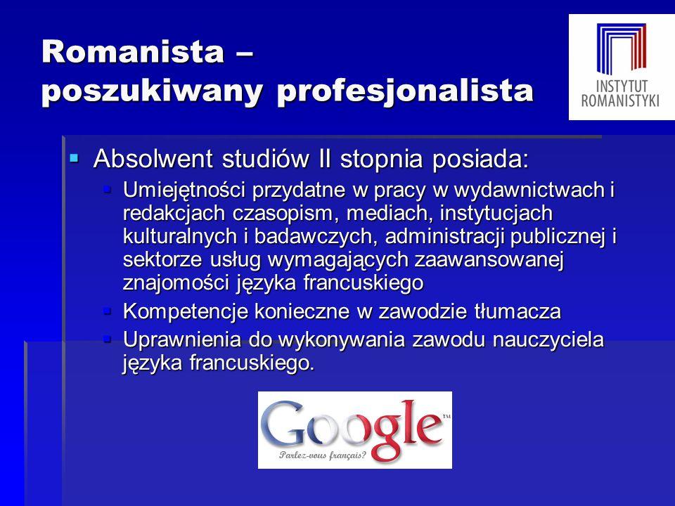 Romanista – poszukiwany profesjonalista  Absolwent studiów II stopnia posiada:  Umiejętności przydatne w pracy w wydawnictwach i redakcjach czasopis