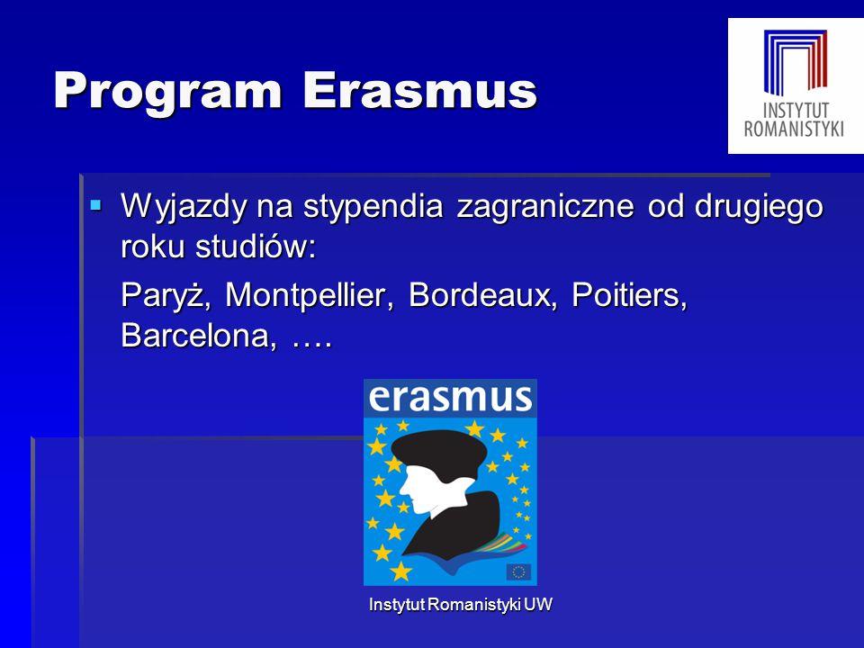 Program Erasmus  Wyjazdy na stypendia zagraniczne od drugiego roku studiów: Paryż, Montpellier, Bordeaux, Poitiers, Barcelona, …. Instytut Romanistyk