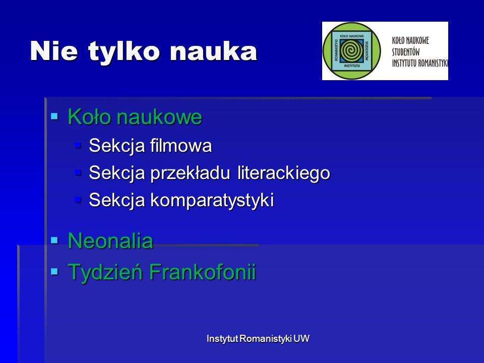 Nie tylko nauka  Koło naukowe  Sekcja filmowa  Sekcja przekładu literackiego  Sekcja komparatystyki  Neonalia  Tydzień Frankofonii Instytut Roma