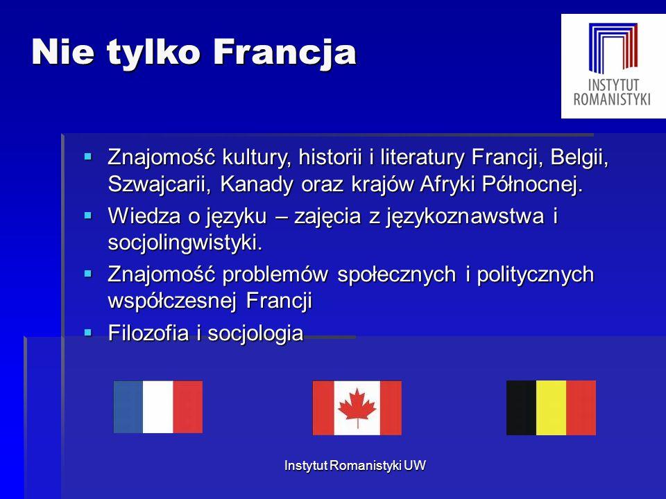 Nie tylko Francja Nie tylko Francja  Znajomość kultury, historii i literatury Francji, Belgii, Szwajcarii, Kanady oraz krajów Afryki Północnej.  Wie
