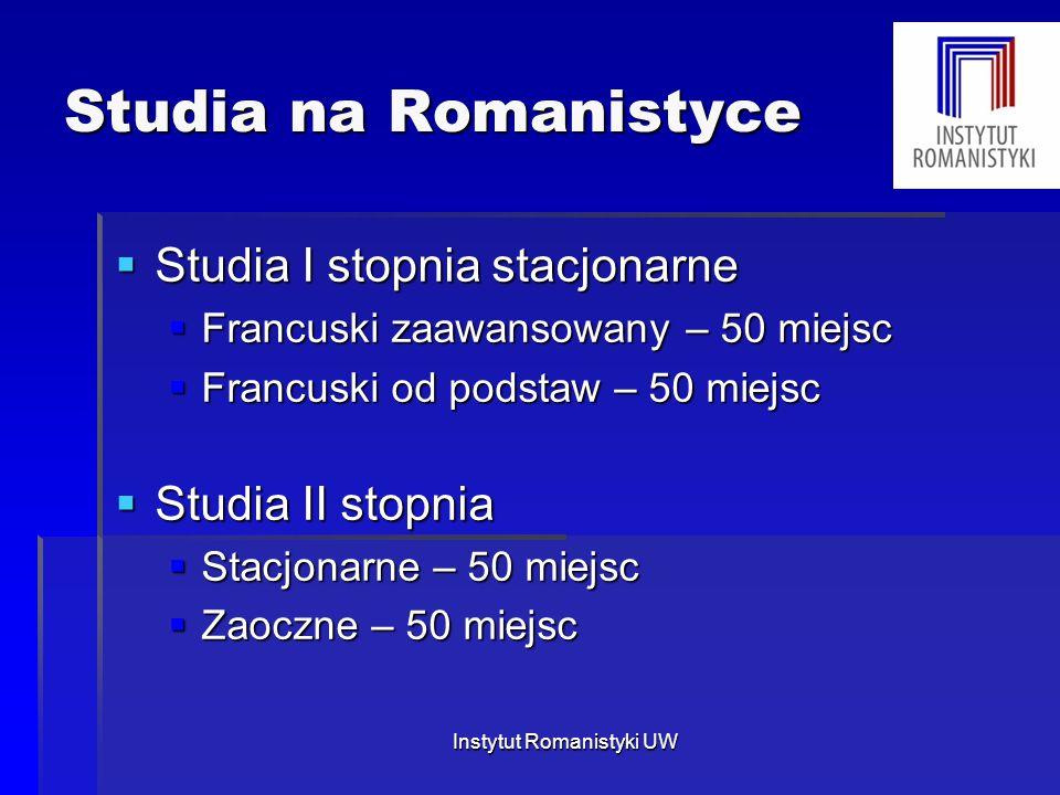 Studia na Romanistyce  Studia I stopnia stacjonarne  Francuski zaawansowany – 50 miejsc  Francuski od podstaw – 50 miejsc  Studia II stopnia  Sta