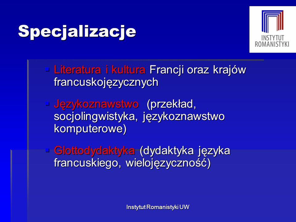 Specjalizacje  Literatura i kultura Francji oraz krajów francuskojęzycznych  Językoznawstwo (przekład, socjolingwistyka, językoznawstwo komputerowe)