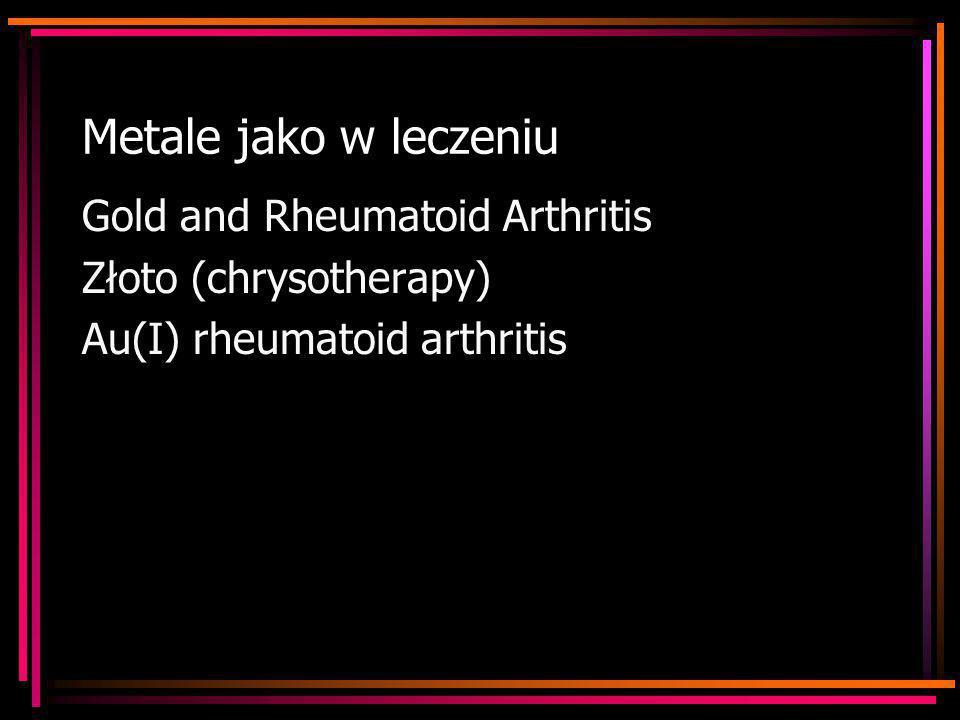 Metale jako w leczeniu Gold and Rheumatoid Arthritis Złoto (chrysotherapy) Au(I) rheumatoid arthritis