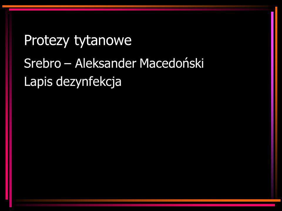 Protezy tytanowe Srebro – Aleksander Macedoński Lapis dezynfekcja