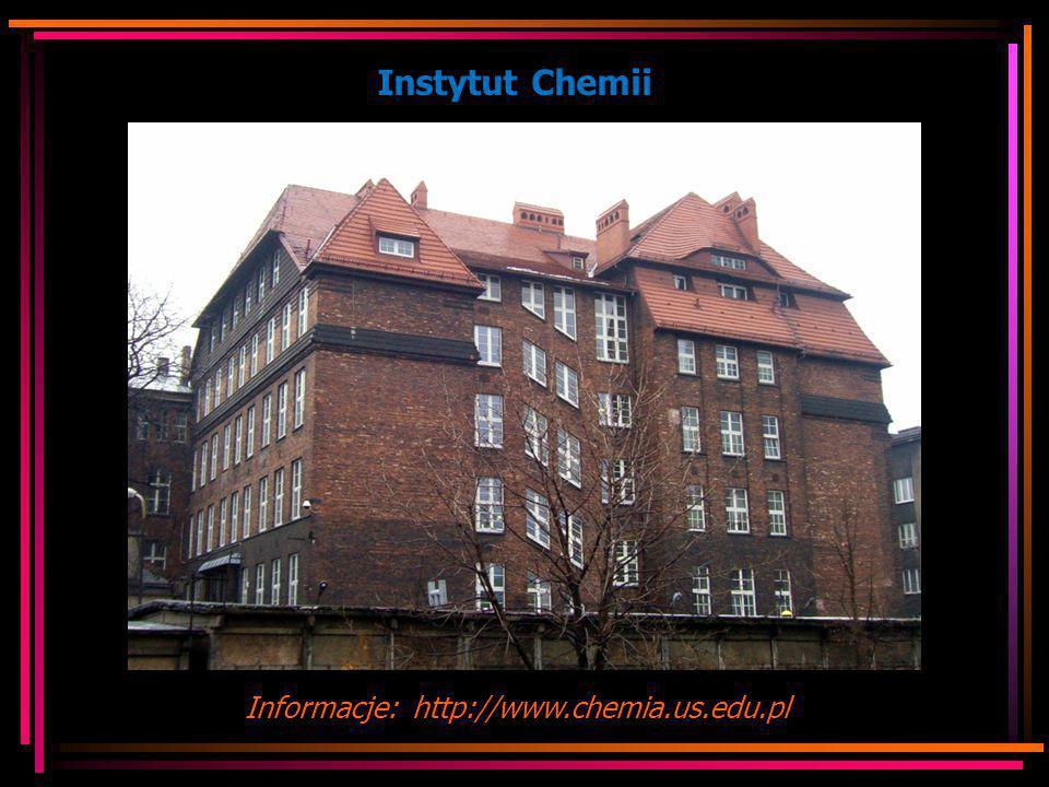 Instytut Chemii Informacje: http://www.chemia.us.edu.pl